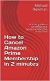 How to Cancel Amazon Prime Membership in 2 minutes: A short guide on cancelling your prime membership in No Time