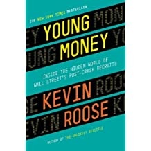 Young Money: Inside the Hidden World of Wall Street's Post-Crash Recruits by Kevin Roose (2014-02-18)