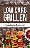 Low Carb Grillen: Das Grillbuch mit wenig Kohlenyhydraten und sommerlichen Salaten für jedes Barbeque. (Abnehmen mit Low Carb, Low Carb Vegan, Low Carb ... Low Carb Kochbuch, Low Carb Backbuch,)