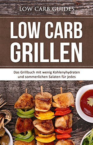 Low Carb Grillen: Das Grillbuch mit wenig Kohlenyhydraten und sommerlichen Salaten für jedes Barbeque. (Abnehmen mit Low Carb, Low Carb Vegan, Low Carb ... Low Carb Kochbuch, Low Carb Backbuch,) - Ausgewogene Ernährung Bars