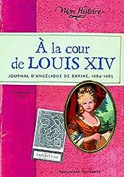À la cour de Louis XIV: Journal d'Angélique de Barjac, 1684-1685