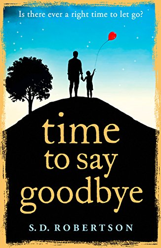 Time to Say Goodbye: a heart-rending novel about a father's love for his daughter 1