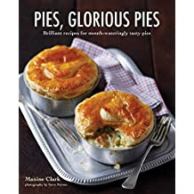 Pies, Glorious Pies: Brilliant Recipes for Mouth-Wateringly Tasty Pies