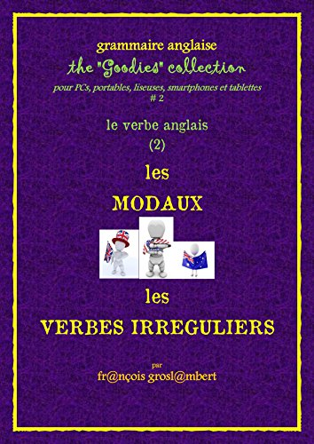 grammaire-anglaise-le-verbe-anglais-2-les-modaux-les-verbes-irreguliers-the-goodies-collection