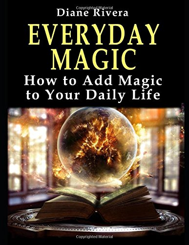 Everyday Magic: How to Add Magic to Your Daily Life