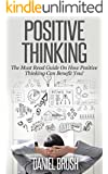 Positive Thinking: The Must Read Guide On How Positive Thinking Can Benefit You! (English Edition)