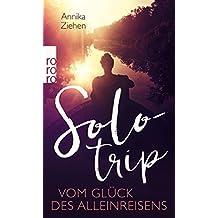 Solotrip: Vom Glück des Alleinreisens
