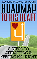 Relationship Advice For Women: Roadmap to His Heart - 8 Steps to Attracting and Keeping Mr Right (English Edition)