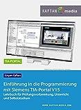 Einführung in die Programmierung mit Siemens TIA-Portal V15: Lehrbuch für Prüfungsvorbereitung, Unterricht und Selbst