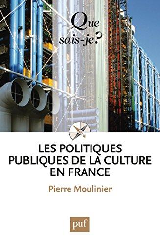 Les politiques publiques de la culture en France: « Que sais-je ? » n° 3427 par Pierre Moulinier