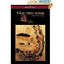 THE TÂO TEH KING (TAO TE CHING - Wisehouse Classics Edition)