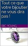 Telecharger Livres Tout ce que votre bijoutier ne vous dira pas (PDF,EPUB,MOBI) gratuits en Francaise