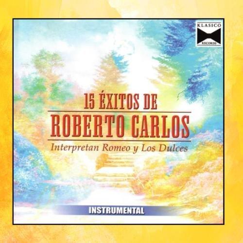 15 Exitos De Roberto Carlos by Romeo Y Los Dulces