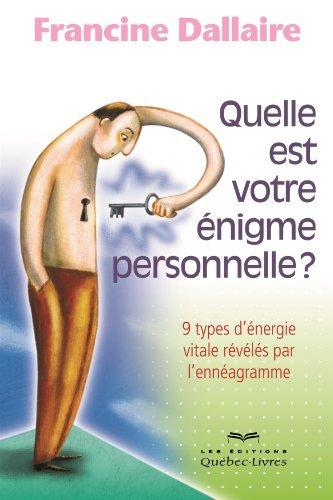 Quelle est votre ?nigme personnelle?: 9 types d'?nergie vitale r?v?l?s par l'enn?agramme by Francine Dallaire (August 19,2013)