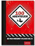 100 Abenteuer, die man unbedingt erleben sollte