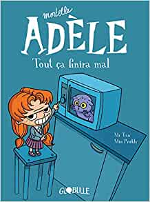 Amazon.fr - Mortelle Adèle. Tout ça finira mal (T1) - Mr Tan, Miss Prickly - Livres