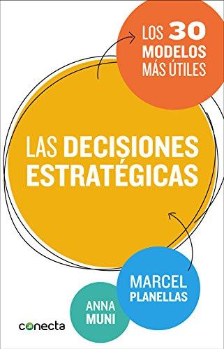 Las decisiones estratégicas: Los 30 modelos más útiles por Marcel Planellas