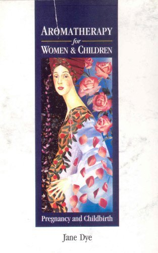 Aromatherapy for Women and Children by Dye, Jane (2004) Paperback