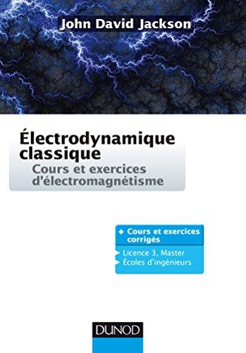 Electrodynamique classique - Cours et exercices d'électromagnétisme