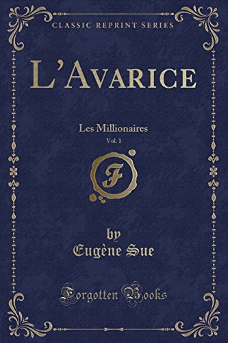 L'Avarice, Vol. 1: Les Millionaires (Classic Reprint)