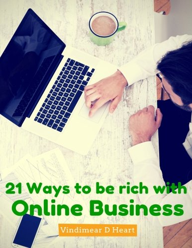 Online Business: 21 Ways to be rich with Online Business (How to Get Rich, Kindle marketing, Online Marketing For Beginners, Email marketing, Money machine, Monetize a blog, Clickbank)