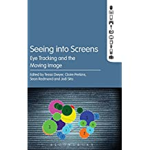 Seeing into Screens: Eye Tracking and the Moving Image