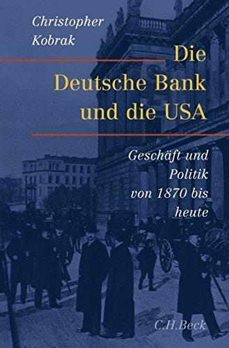 Die Deutsche Bank und die USA: Geschäfte und Politik von 1870 bis heute