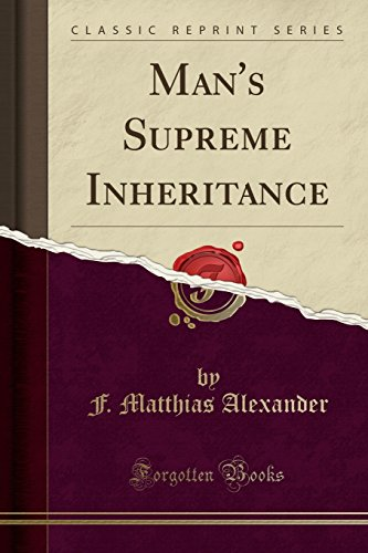 Man's Supreme Inheritance (Classic Reprint)