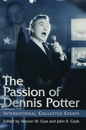 The Passion of Dennis Potter: International Collected Essays