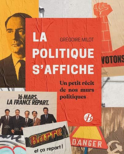 La politique s'affiche : Petits récits de nos murs politiques