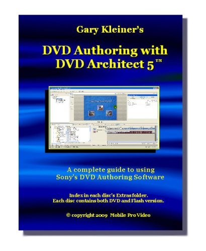 DVD Authoring with DVD Architect 5 - A Complete Guide to Sony's DVD Authoring Software