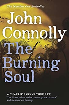 The Burning Soul: A Charlie Parker Thriller: 10 by [Connolly, John]