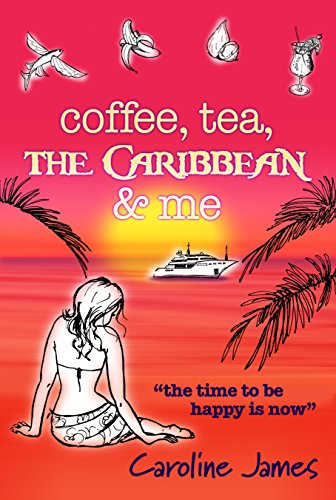 Coffee Tea The Caribbean & Me: A feel-good novel of friendship and love (Coffee, Tea... by Caroline James Book 2)