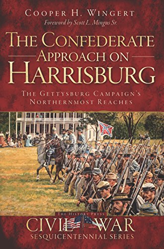 The Confederate Approach on Harrisburg: The Gettysburg Campaign's Northernmost Reaches (Civil War Series) (English Edition)