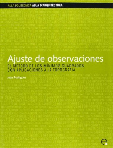 Ajuste de observaciones: El método de los mínimos cuadrados con aplicaciones a la topografía (Aula d'Arquitectura) por Joan Rodríguez Jordana