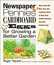 Newspaper, Pennies, Cardboard & Eggs for Growing a Better Garden by Roger Yepsen (2007-08-06)