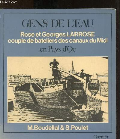 Gens de l'eau en pays d'oc: Un couple de bateliers des canaux du Midi, Rose et Georges Larrose (Collection Hier le quotidien)