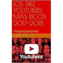 LOS DIEZ YOUTUBERS MÁS RICOS 2017-2018: -Impresionante-