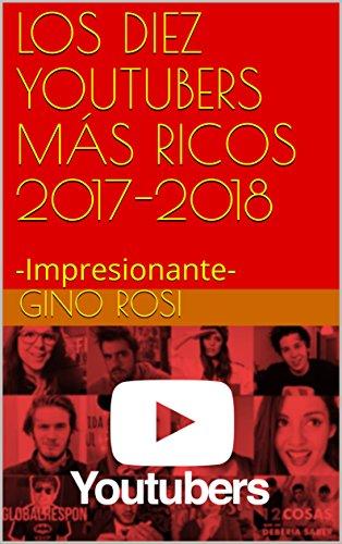 LOS DIEZ YOUTUBERS MÁS RICOS 2018: -Impresionante- por Gino Rosi