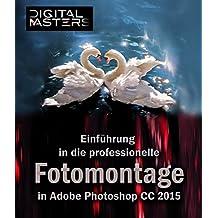 Einführung in die professionelle Fotomontage in Adobe Photoshop CC 2015 (Mediengestaltung mit Vollgas)