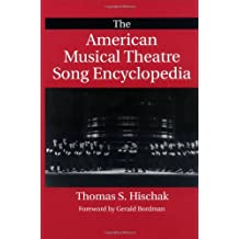 The American Musical Theatre Song Encyclopedia by Thomas S. Hischak (1995-05-09)
