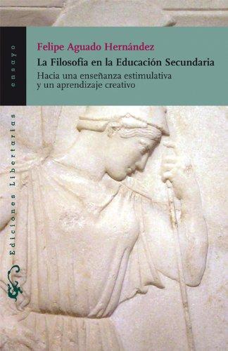 La filosofía en la Educación Secundaria: Hacia una enseñanza estimulativa y un aprendizaje creativo (Ensayo) - 9788479547059 por Felipe Aguado Hernández