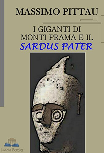 I GIGANTI DI MONTI PRAMA E IL SARDUS PATER (STUDI SARDI Vol. 3)