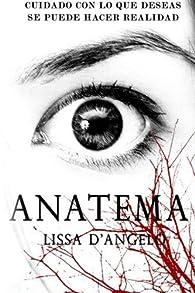 Anatema: Cuidado con lo que deseas, podría hacerse realidad.: Volume 1 par Lissa D'Angelo