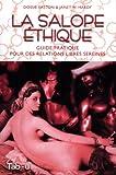 La salope éthique : Guide pratique pour des relations libres ...