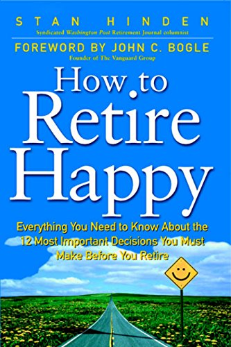 How To Retire Happy: Everything You Need to Know about the 12 Most Important Decisions You Must Make before You Retire (English Edition)