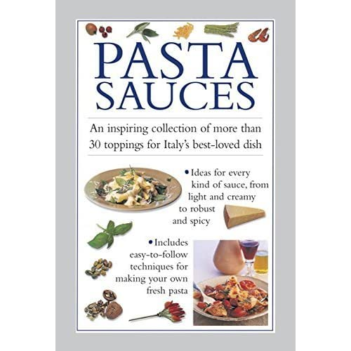 Pasta Sauces: An inspiring collection of more than 30 toppings for Italy's best-loved dish by Ferguson, Valerie (2014) Hardcover