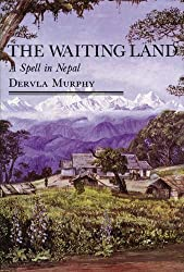 The Waiting Land: A Spell in Nepal by Dervla Murphy (1990-01-08)