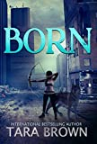 Born (The Born Trilogy Book 1) by Tara Brown
