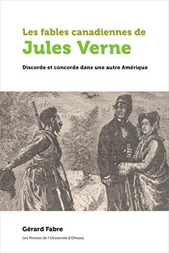 Les fables canadiennes de Jules Verne: Discorde et concorde dans une autre Amérique (Amérique française) par Gérard Fabre